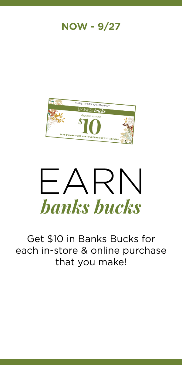 Now - 9/27 Earn: Banks Bucks: Get $10 in Banks Bucks for each in-store and online purchase that you make! Learn More.