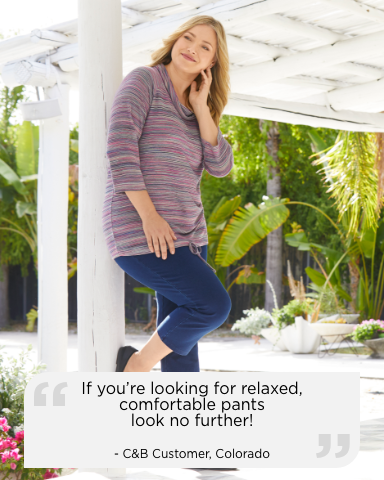 """If you're looking for relaxed, comfortable pants, look no further! They are soft, fit great, and have pockets, too!"" — Christopher & Banks Customer, Colorado."