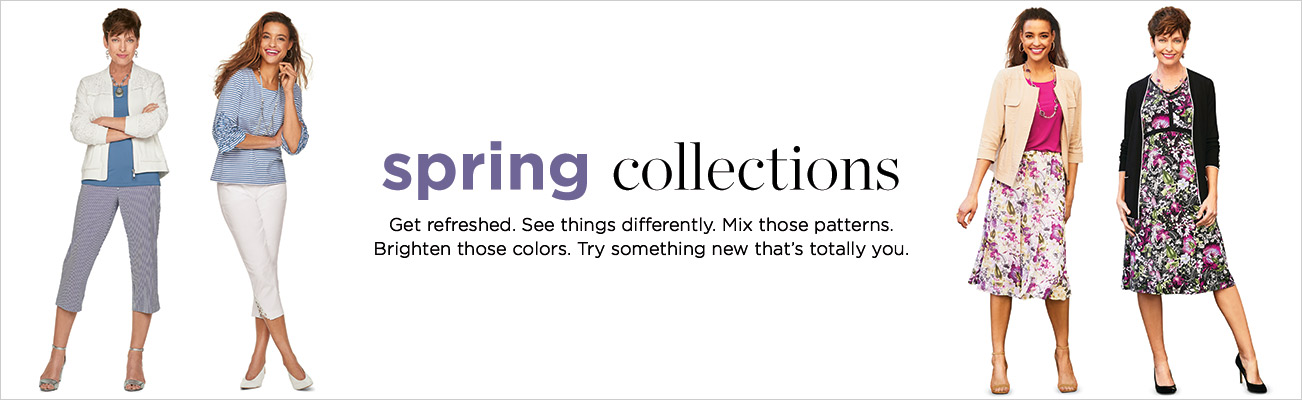 Clothing Category - Spring Collections - Get refreshed. See things differently. Mix those patterns. Brighten those colors. Try something new that's totally you.
