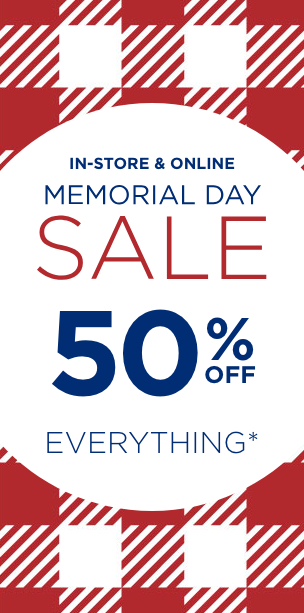 In-store & Online: Memorial Day Sale - 50% Off Everything. Learn More.