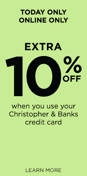 Today Only • Online Only: Take an extra 10% Off your order when you use your Christopher & Banks credit card! Learn More.
