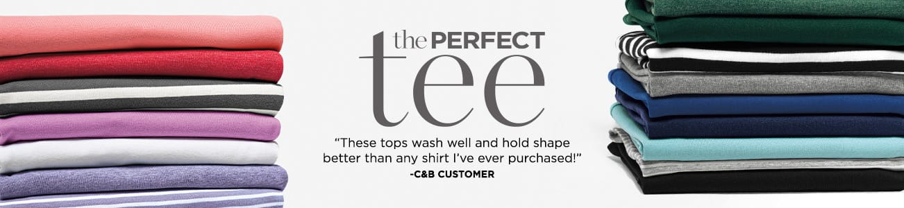 "The Perfect Tee. ""These tops wash well and hold shape better thanany shirt I've ever purchased!"" Quote from a Christopher & Banks customer."