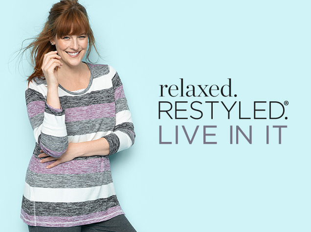Relaxed. Restyled.® Live In It.