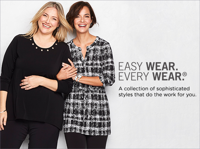 Easy Wear. Every Wear.® A collection of sophisticated styles that do the work for you.