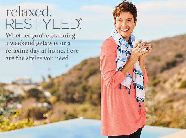 Clothing Category - Relaxed. Restyled.® - Whether you're planning a weekend getaway or a relaxing day at home, here are the styles you need.