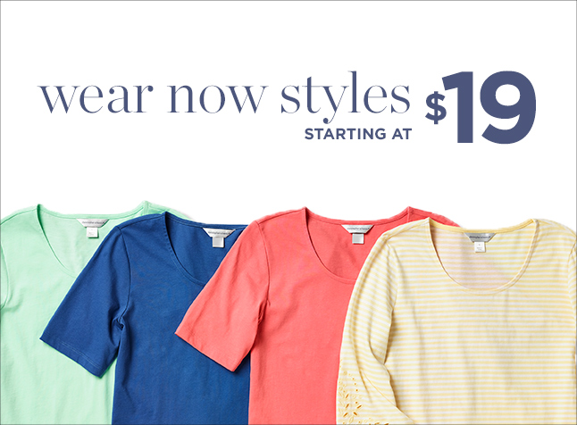 Wear Now Styles starting at $19!