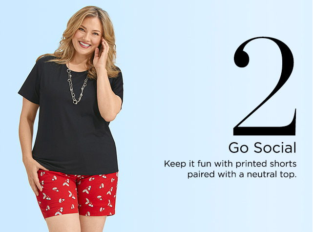 2. Go Social. Keep it fun with printed shorts paired with a neutral top.