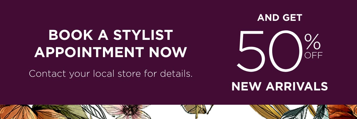Stylist Appointment And Get 50% Off New Arrivals - Learn More