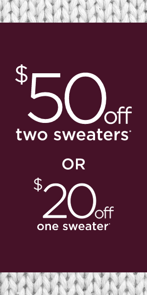 $50 Off Two Sweaters OR $20 Off One Sweater. Learn More.