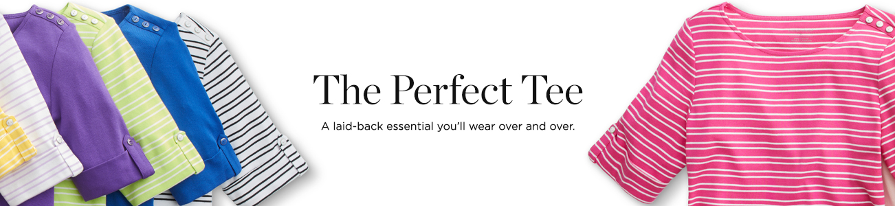 The Perfect Tee. A laid-back essential you'll wear over and over.