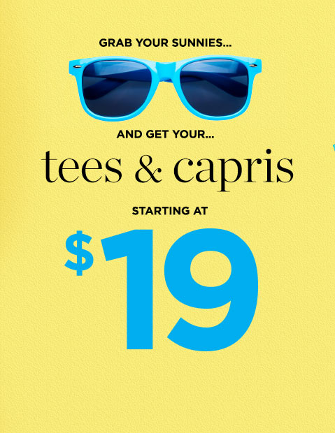 Grab Your Sunnies And Get Your Tee's and Capris ... Starting At $19!