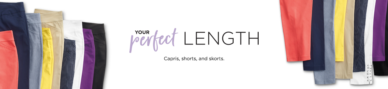 Your Perfect Length. Capris, shorts, and skorts.