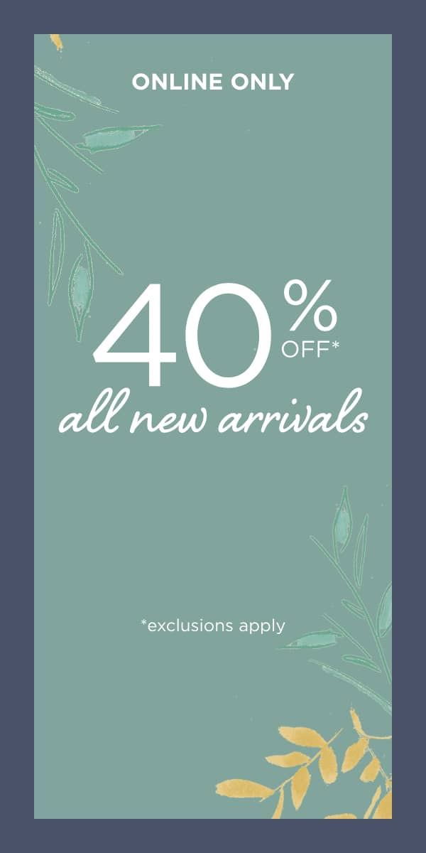 Online Only: 40% Off Everything!* (Exclusions apply.)