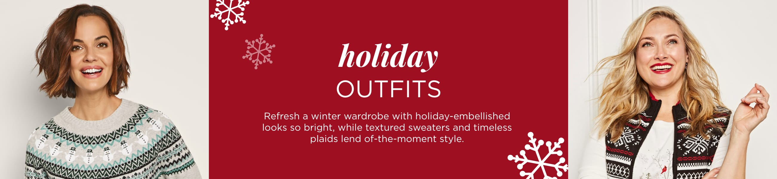 Holiday Outfits. Refresh a winter wardrobe with holiday-embellished looks so bright, while textured sweaters and timeless plaids lend of-the-moment style..