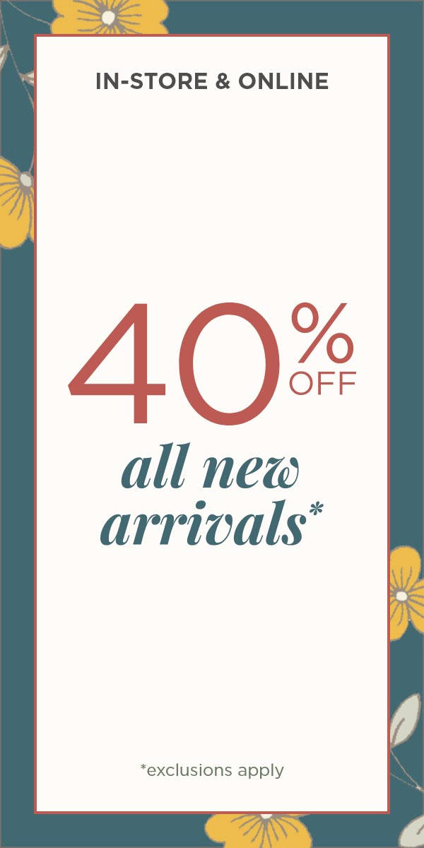 In-Store & Online: 40% Off New Arrivals. Learn More.