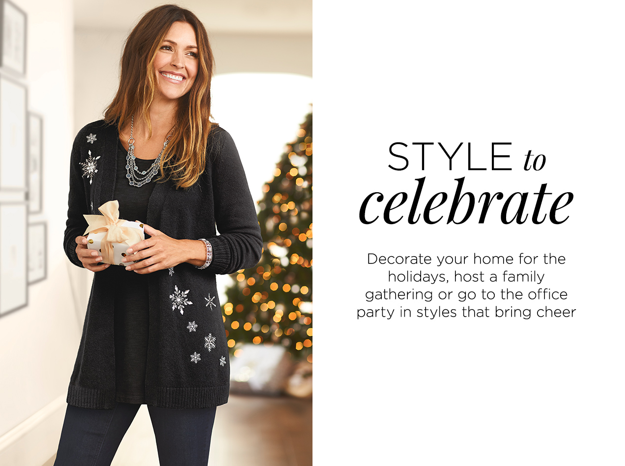 Collections: Holiday Dressing - Style to Celebrate: Decorate your home for the holidays, host a family gathering or go to the office party in styles that bring cheer.