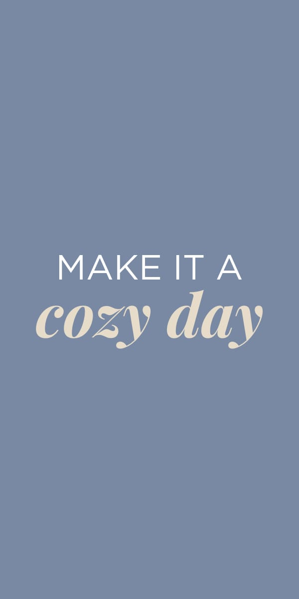 """Make it a Cozy Day."""