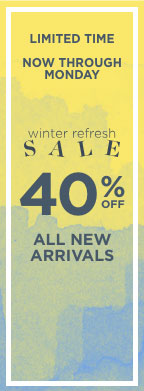 Limited Time • Now through Monday! Winter Refresh Sale!40% Off All New Arrivals!