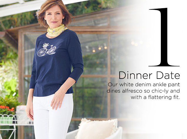 1. Dinner Date. Our white denim ankle pant dines alfresco so chic-ly and with a flattering fit.