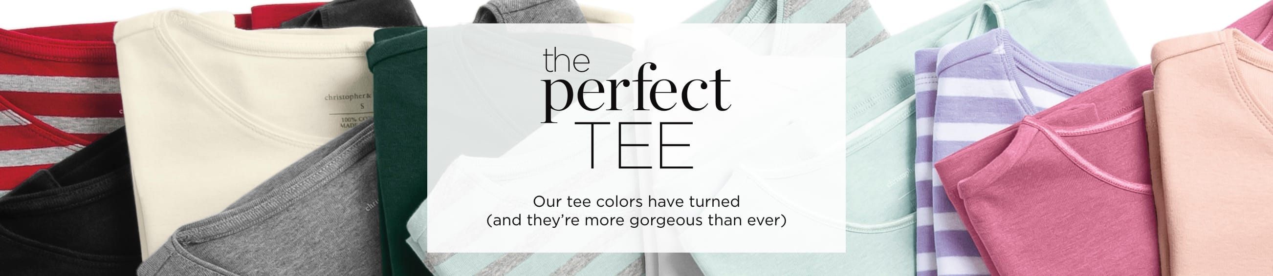 The Perfect Tee. Our tee colors have turned (and they're more gorgeous than ever)..