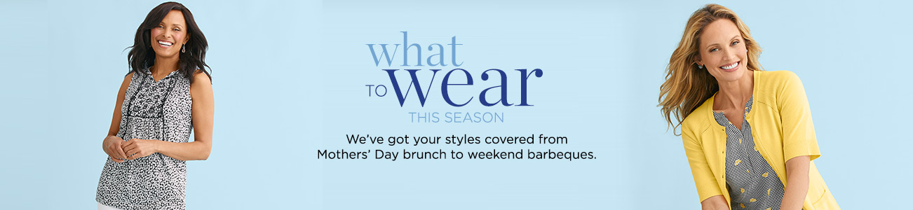 What to Wear This Season: We've got your styles covered from Mothers' Day brunch to weekend Barbeques.