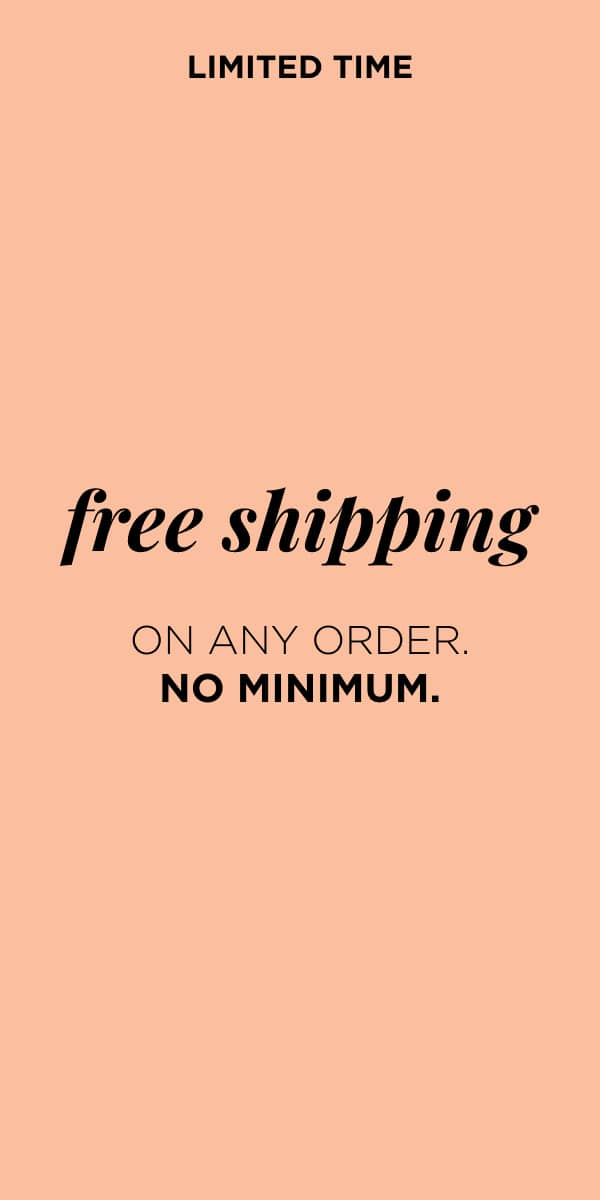 Limited Time! Fee Shipping on Any Order. No Minimum. Learn More.