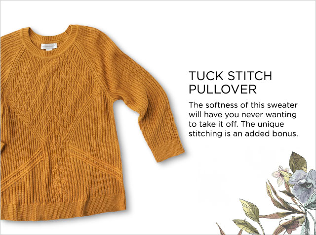 Tuck Stitch Pullover. The softness of this sweater will have you never wanting to take it off. The unique stitching is an added bonus.