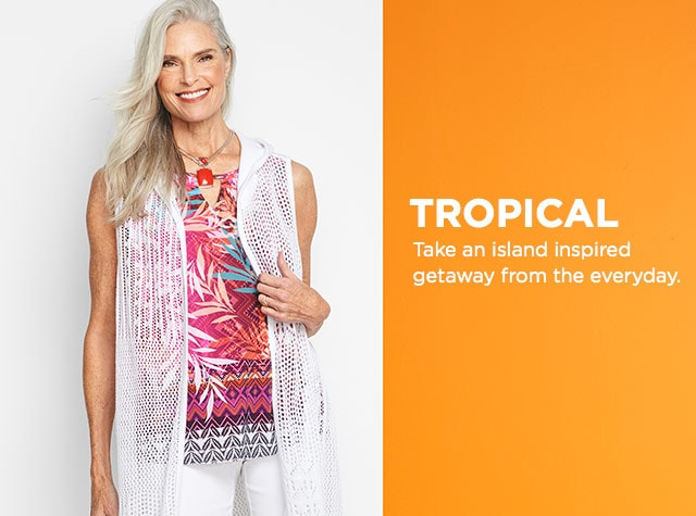 Collection: Tropical - Take an island-inspired getaway from the everyday.