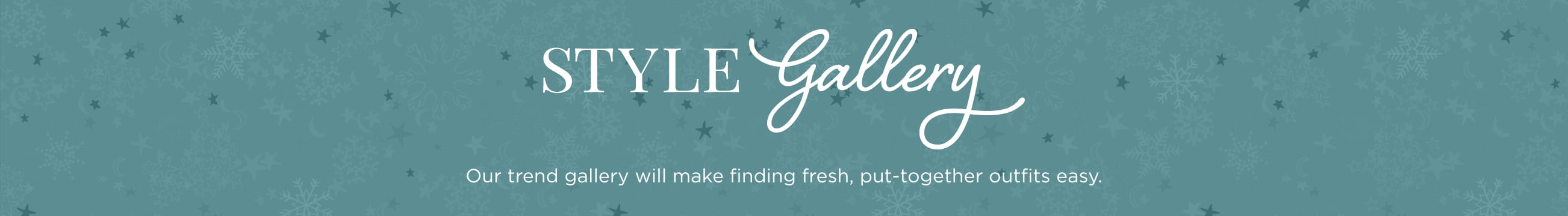 Style Gallery. Our trend gallery will make finding fresh, put-together outfits easy..