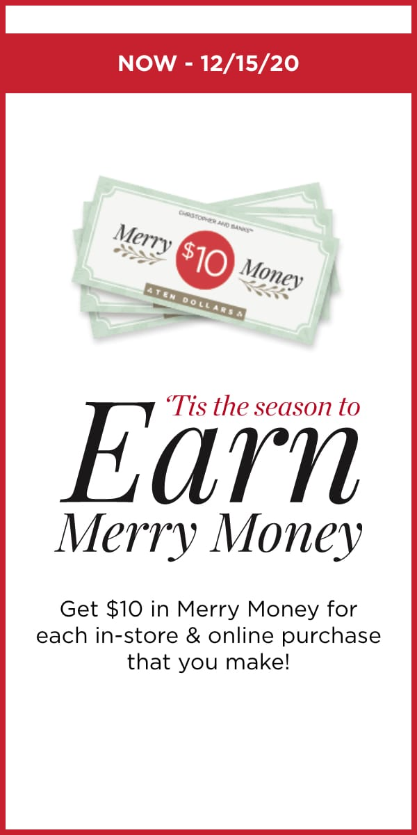 'Tis the season to Earn Merry Money: Get $10 in Merry Money for each in-store & online purchase that you make! Learn More.