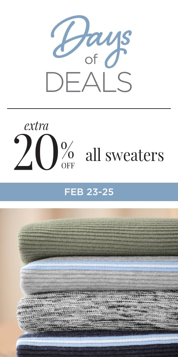 """Days of Deals"": Take an extra 20% off all sweaters! February 23 - 25."