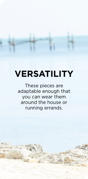 Versatility: These pieces are adaptable enough that you can wear them around the house or running errands.