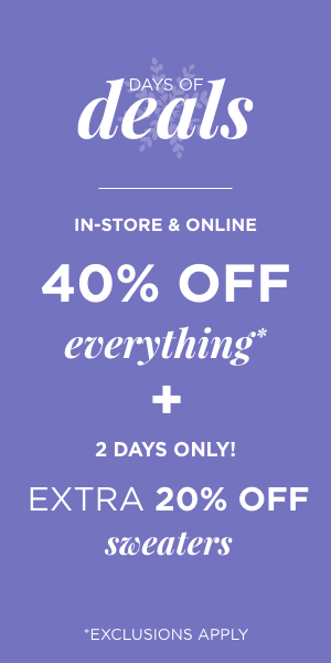 In-store & Online 40% off Everything + 2 Days Only! Extra 20% off Sweaters. Learn More.