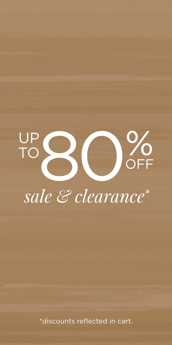 Up To 80% Off Sale & Clearance! (Discounts reflected in cart.)