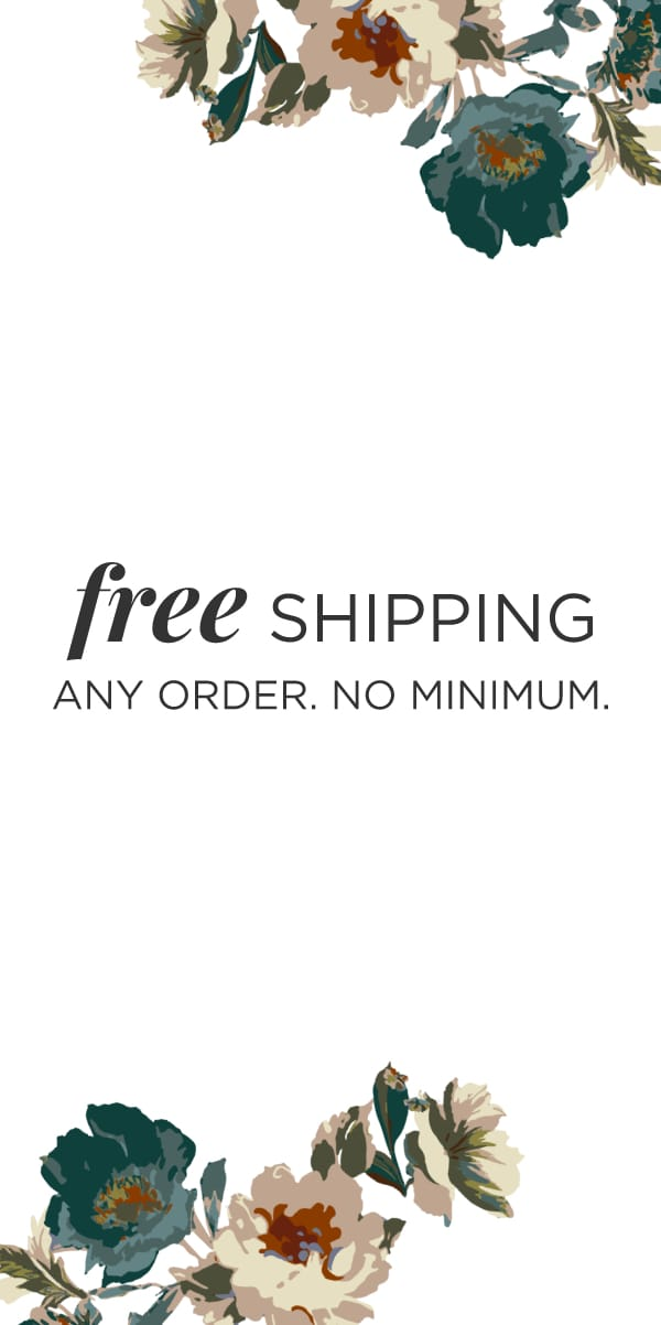 Free Shipping: Any Order, No Minimum.
