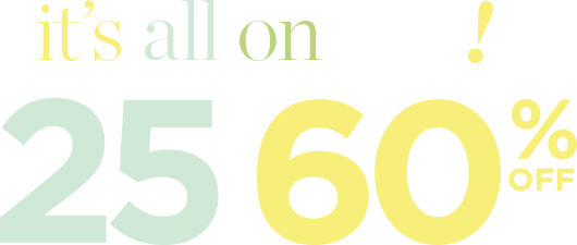 It's All On Sale! 25 to 60 Percent Off!