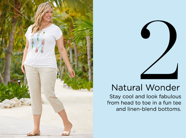 2. Natural Wonder. Stay cool and look fabulous from head-to-toe in a fun tee and linen-blend bottoms.