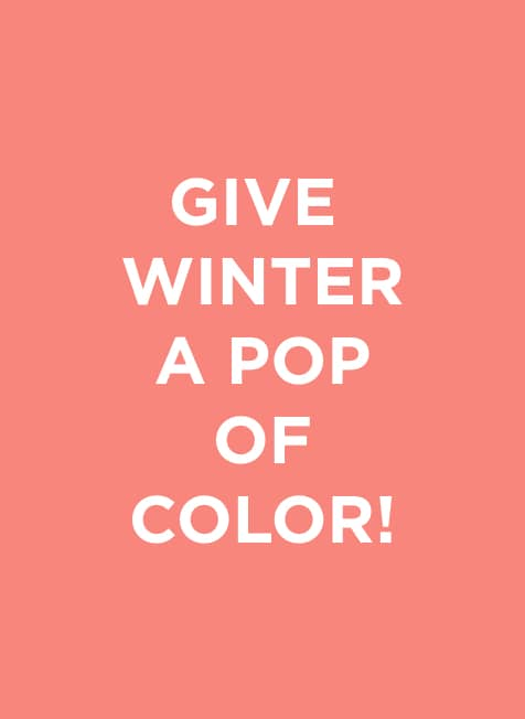Give Winter A Pop Of Color!