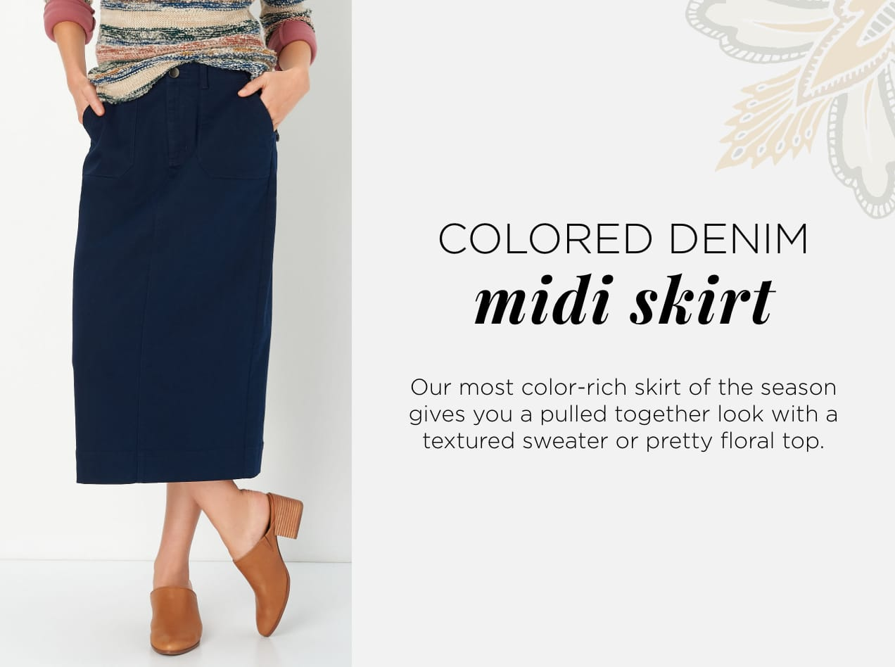 Color Rich Denim Skirt. Our most color-rich skirt of the season gives yo ua pulled-together look with a textured sweater or pretty floral top.