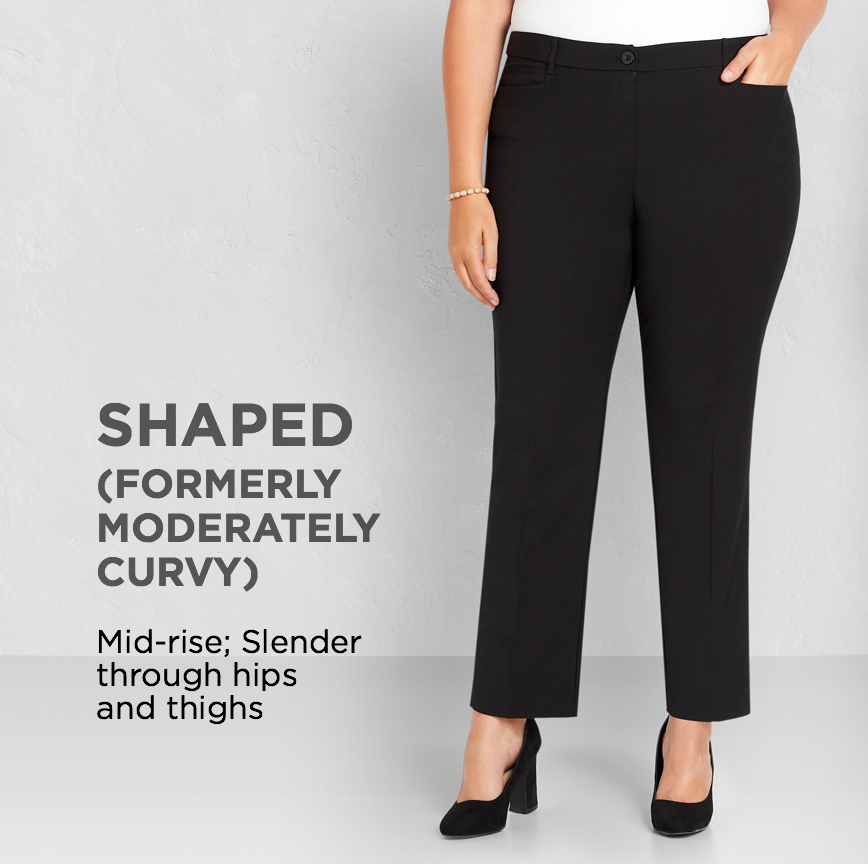 """Shaped (Formerly """"Moderately Curvy""""): Slender through hips and thighs."""