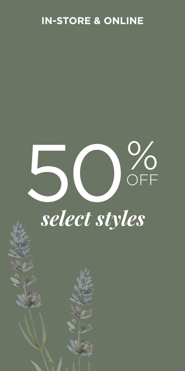 In-Store & Online: 50% Off Select Styles!