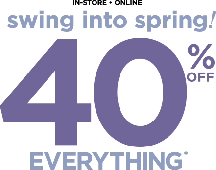 Swing into spring 40% off everything
