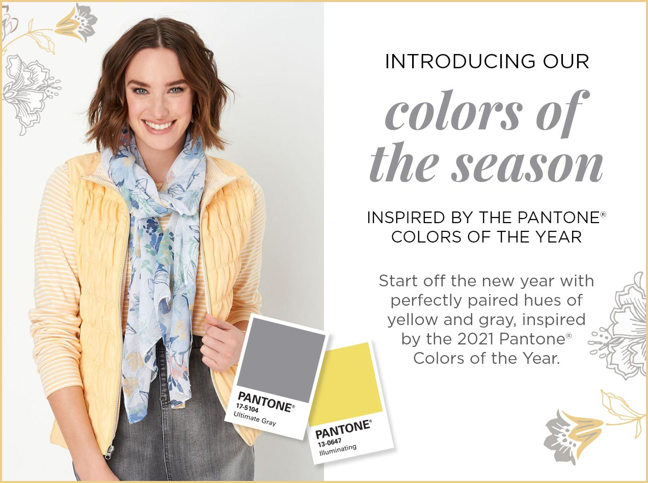 Introducing our Colors of the Season. Inspired by the Pantone® Colors of the Year. Start off the new year with perfectly paired hues of yellow and gray, inspired by the 2021 Pantone® Colors of the Year.