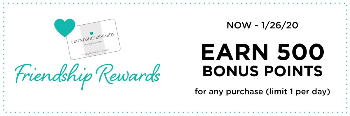 Now - 01/26: Friendship Rewards Earn 500 Bonus Points for any purchase (limit 1 per day).