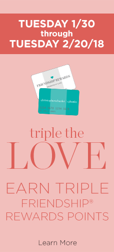 Tuesday, January 30th through Monday, February 19th, 2018: Triple The Love! Earn Triple Friendship® Rewards Points! Learn More.