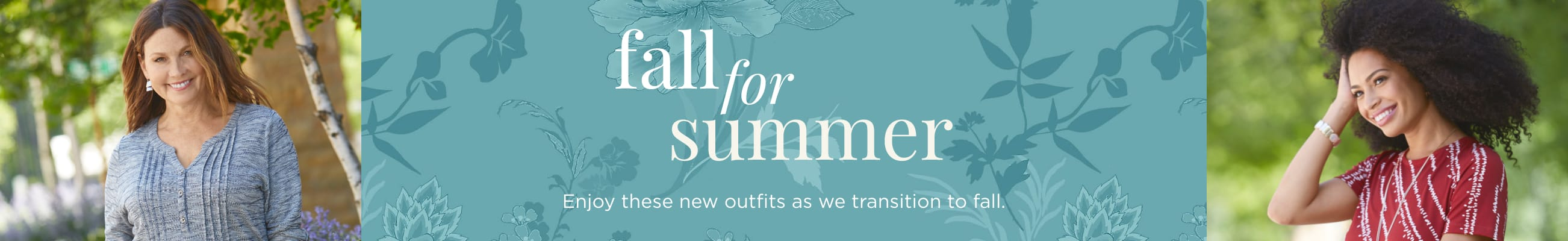 Fall for Summer. Enjoy these new outfits as we transition to fall.