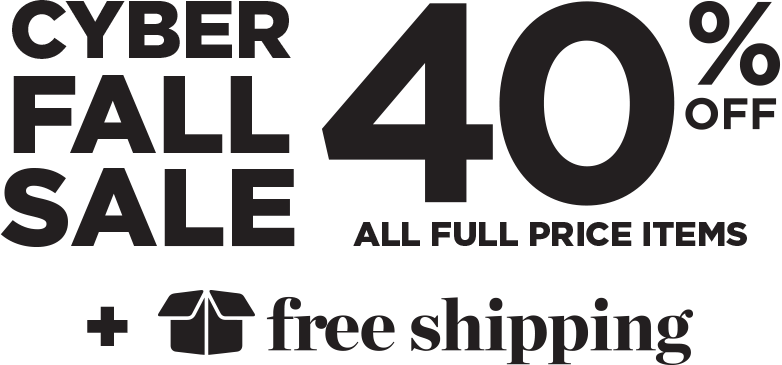 Cyber Fall Sale 40 Percent Off All Full Price Items Plus Free Shipping