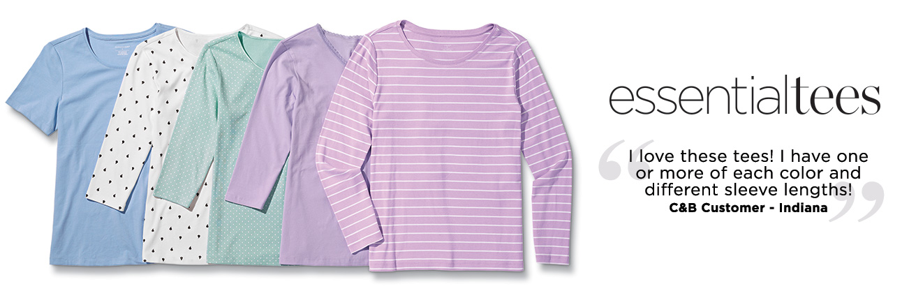 "Essential Tees: ""I love these tees! I have one or more of each color and different sleeve lengths!""- C&B Customer, Indiana."
