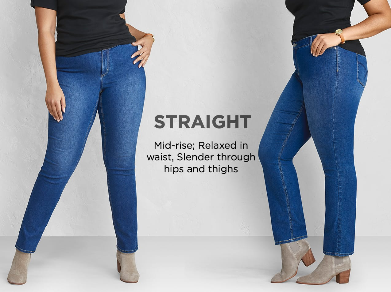 Straight: Mid-rise; Relaxed in the waist, Slender through the hips and thighs.