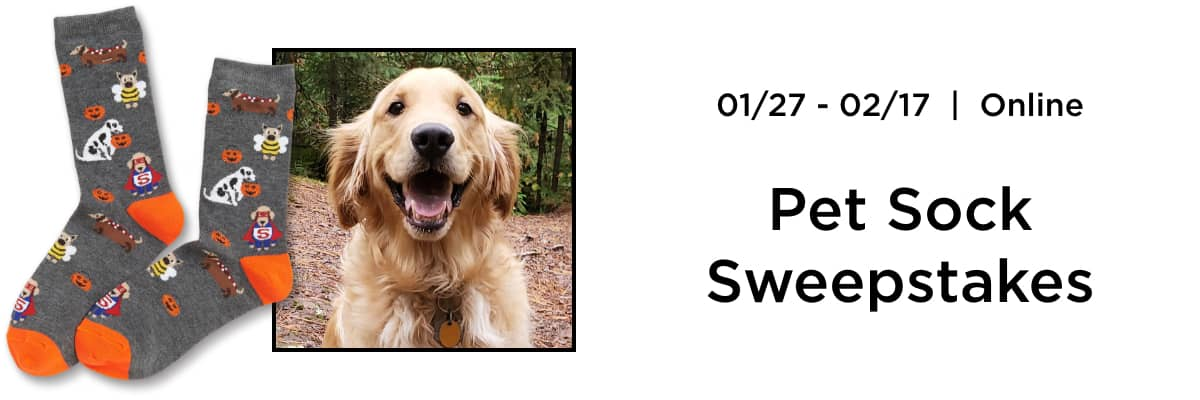 January 27th, 2020 through February 17th, 2020 - Online Only. Pet Sock Sweepstakes.